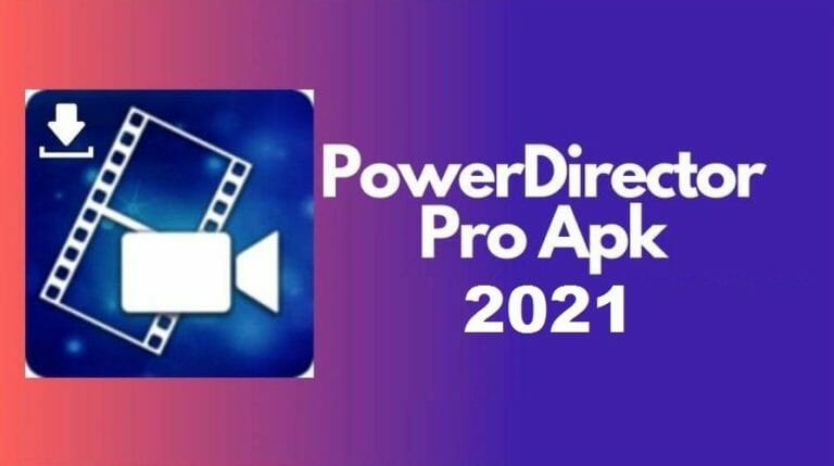 Download PowerDirector Pro APK Latest Version for Android & iOS 2021